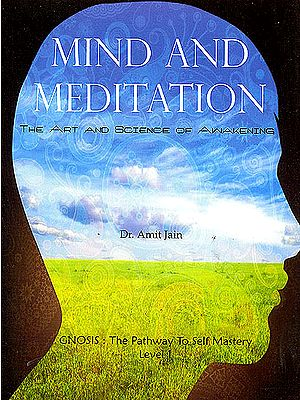 Mind and Meditation: The Art And Science Of Awakening