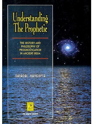 Understanding The Prophetic: The History and Philosophy of Prognostication in Ancient India