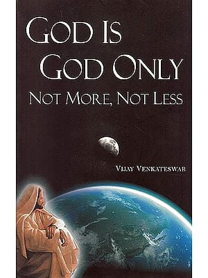 God Is God Only - Not More, Not Less