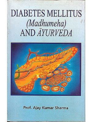 Diabetes Mellitus (Madhumeha) and Ayurveda