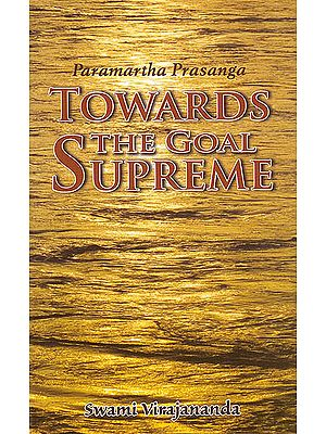 Towards The Goal Supreme(Paramartha Prasanga)