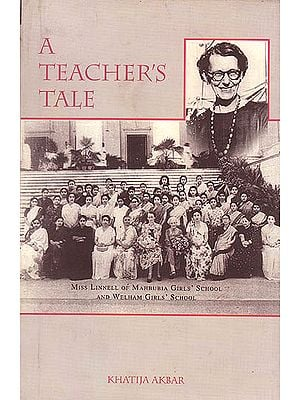 A Teacher's Tale (Miss Linnell Of Mahbubia Girls' School And Welham Girls'School)