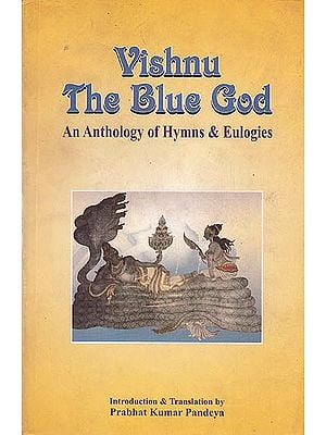 Vishnu The Blue God (An Anthology Of Hymns and Eulogies)