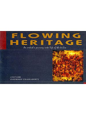 Flowing Heritage (An Artist's Journey Into Life Of The Tribes)