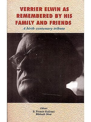 Verrier Elwin As Remembered By His Family And Friend (A Birth Centenary Tribute)