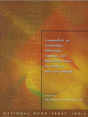 Compendium On Scholarships Fellowships Freeships And Educational Loans For Study In India And Abroad