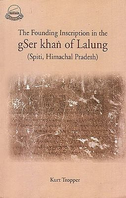 The Founding Inscription in the Gser Khan of Lalung (Spiti, Himachal Pradesh)