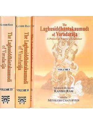 The Laghusiddhantakaumudi of Varadaraja (A Primer of Panini's Grammar) - Three Volumes