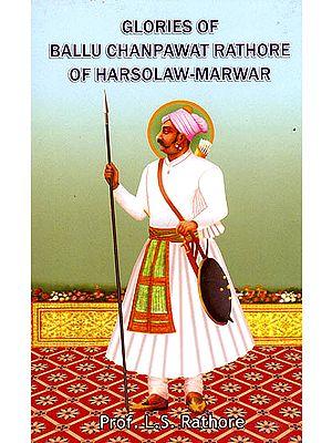 Glories of Ballu Chanpawat Rathore of Harsolaw-Marwar