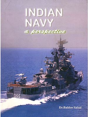 Indian Navy -A Perspective (From The Earliest Period To Modern Times)