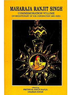 Maharaja Ranjit Singh (Commemoration Volume on Bicentenary of His Coronation 1801-2001)
