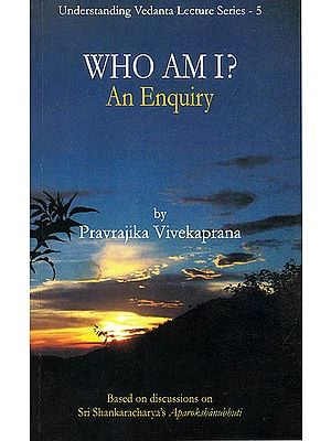 Who Am I? (An Enquiry) Based on Discussions on Sri Shankaracharya's Aparokshanubhuti