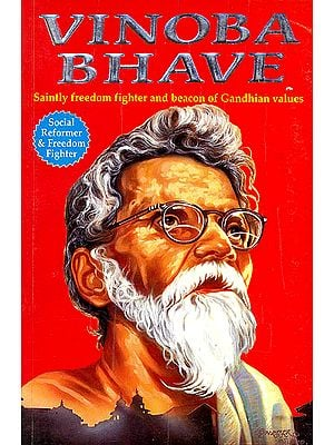 Vinoba Bhave (Saintly Freedom Fighter and Beacon of Gandhian Values)