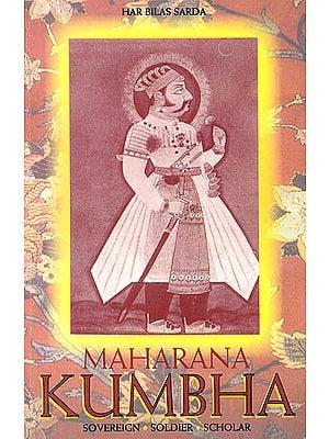 Maharana Kumbha (Soverign, Soldier, Scholar)