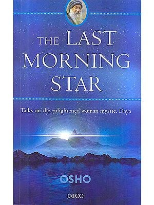 The Last Morning Star (Talks on The Enlightened Woman Mystic Daya)
