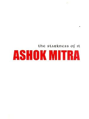 The Starkness of it Ashok Mitra