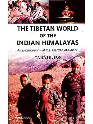 The Tibetan World of The Indian Himalayas (An Ethnography of The Garden of Dakini)