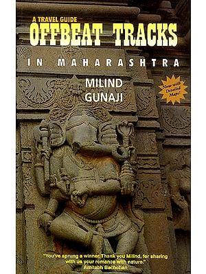 A Travel Guide Offbeat Tracks in Maharashtra