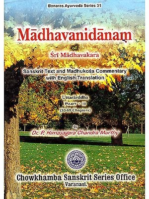 Madhavanidanam of Sri Madhavakara: Sanskrit Text and Madhulosa Commentary (Uttaraddha Part-II, Chapter 33 to 69)