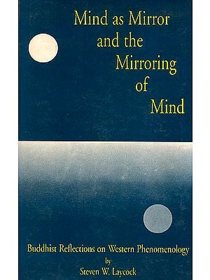 Mind as Mirror and The Mirroring of Mind (Buddhist Reflections on Western Phenomenology)