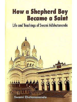 How a Shepherd Boy Become a Saint (Life and Teachings of Swami Adbhutananda)