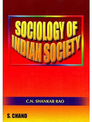Sociology of Indian Society (Useful for Degree Students of Sociology and Candidates Appearing in Competitive Examinations Like I.A.S State Adiministrative Examination)