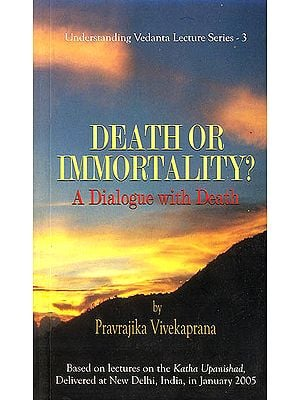 Death or Immortality: A Dialogue with Death (Based on Lectures on Katha Upanishad)