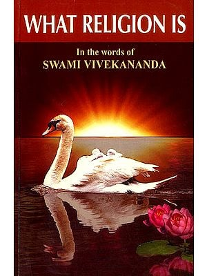 What Religions is (In The Words of Swami Vivekananda)