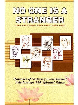 No One is a Stranger (Dynamics of Nurturing Inter Personal Relationalships With Spiritual Values)