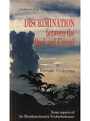 Discrimination Between The Real and Unreal - Some Aspects of Vivekachudamani