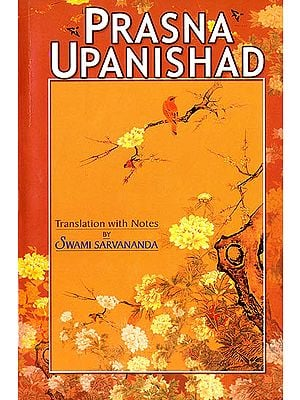 Prasna Upanishad  (Sanskrit Text, Transliteration, Word-to-Word Meaning, English Translation and Detailed Notes) - A Most Useful Edition for Self Study