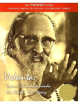 Vedanta (Swami Chinmayananda His Words, His Legacy)