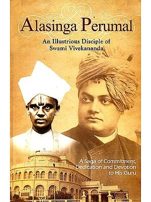 Alasinga Perumal: An Illustrious Disciple of Swami Vivekananda (A Saga of Commitment, Dedication and Devotion to His Guru)