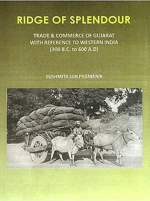 Ridge of Splendour (Trade and Commerce of Gujarat With Reference to Western India)