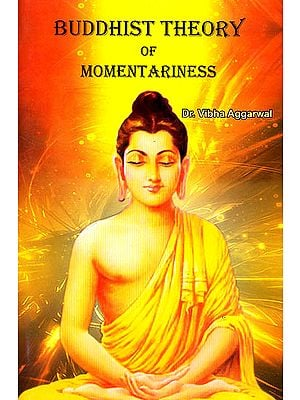 Buddhist Theory of Momentariness (A Case Study of Ksanabhangasiddhi of Ratnakirti)