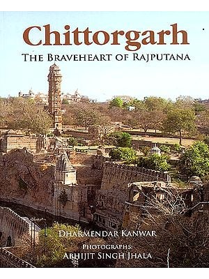 Chittorgarh (The Braveheart of Rajputana)
