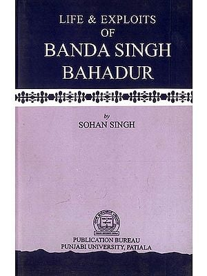 Life and Exploits of Banda Singh Bahadur (A Rare Book)
