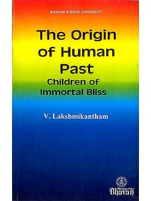 The Origin of Human Past (Children of Immortal Bliss)