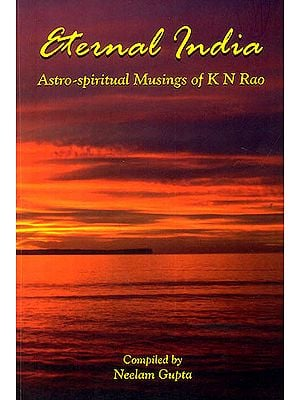 Eternal India (Astro- Spiritual Musings of K.N.Rao)