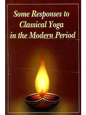 Some Responses to Classical Yoga in The Modern Period
