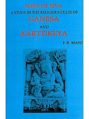 Sons of Siva (A Study in The Religious Cults of Ganesa and Karttikeya)
