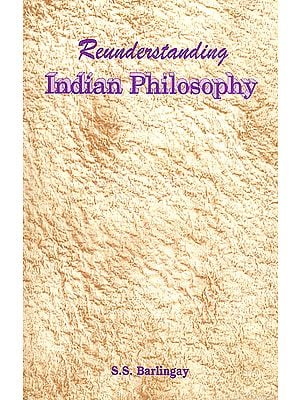 Reunderstanding Indian Philosophy (Some Glimpses)