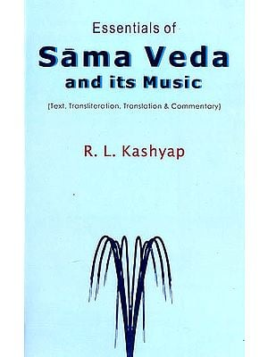 Essentials of Sama Veda and its Music (Sanskrit Text with Transliteration and English Translation)