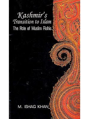 Kashmir's Transition to Islam : The Role of Muslim Rishis  (Fifteenth to Eighteenth Century)