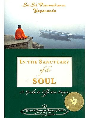 In The Sanctuary of The Soul : A Guide to Effective Prayer