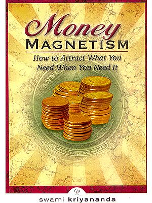 Money Magnetism (How to Attract What You Need When You Need It)