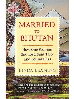 "Married to Bhutan (How One Woman Got Lost, Said "" I Do,"" and Found Bliss)"