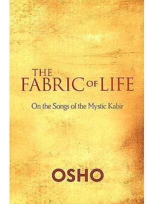 The Fabric of Life (On The Songs of The Mystic Kabir)