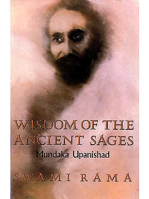 Wisdom of The Ancient Sages (Mundaka Upanishad)