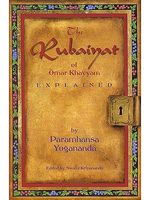 The Rubaiyat of Omar Khayyam (Explained)